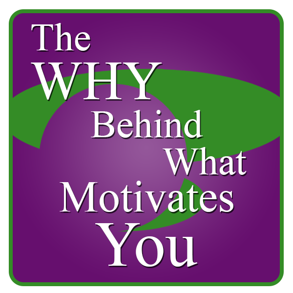 The WHY Behind What Motivates You