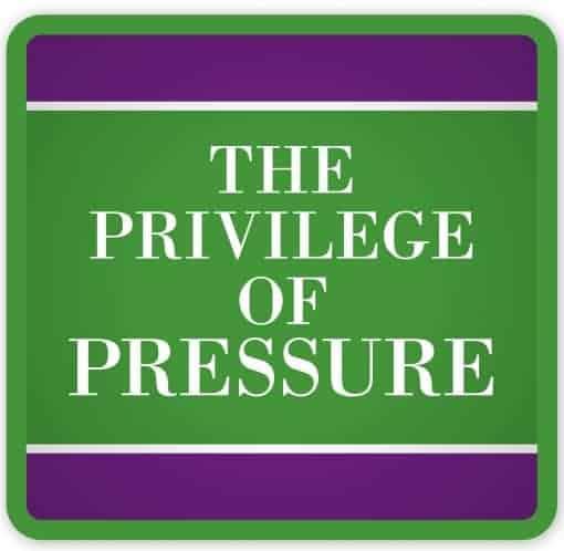 The Privilege of Pressure
