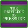 The Privilege of Pressure